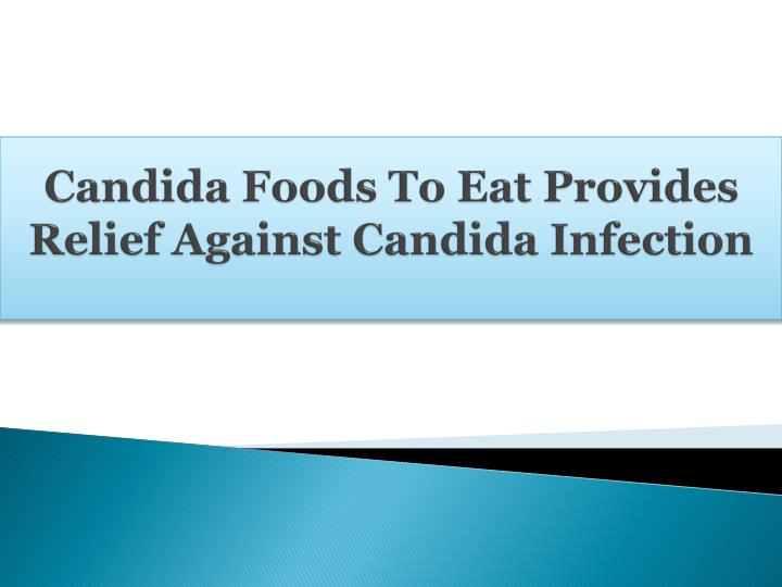 candida foods to eat provides relief against candida infection n.