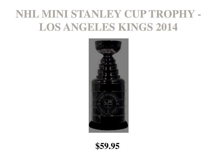 NHL MINI STANLEY CUP TROPHY - LOS ANGELES KINGS 2014