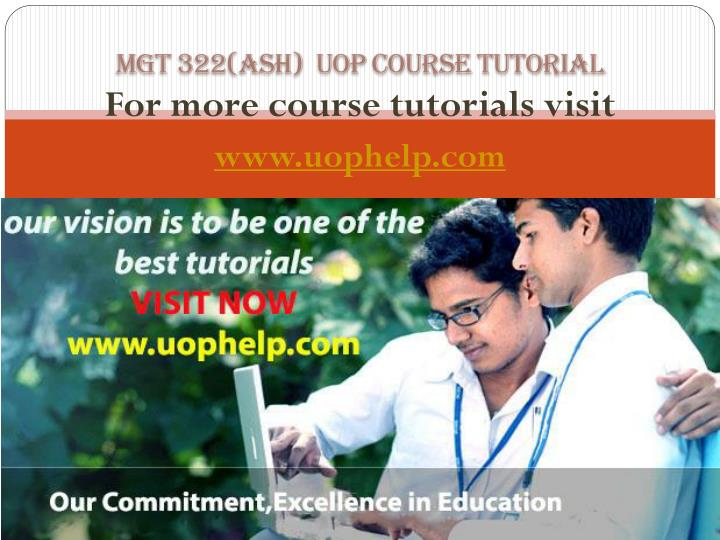 MGT 322(ASH)  UOP Course Tutorial
