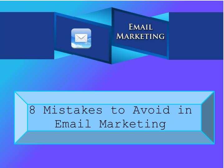 8 mistakes to avoid in email marketing
