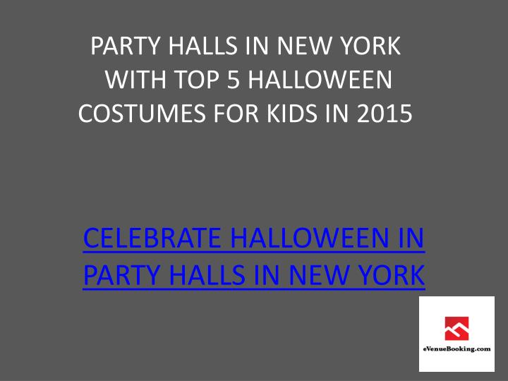 party halls in new york with top 5 halloween costumes for kids in 2015 n.