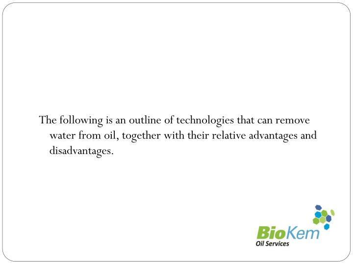 The following is an outline of technologies that can remove water from oil, together with their relative advantages and disadvantages.