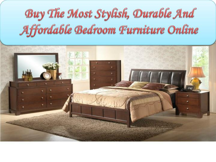 Ppt buy the most stylish durable and affordable bedroom for Most affordable furniture