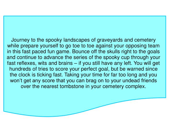 Journey to the spooky landscapes of graveyards and cemetery while prepare yourself to go toe to toe ...