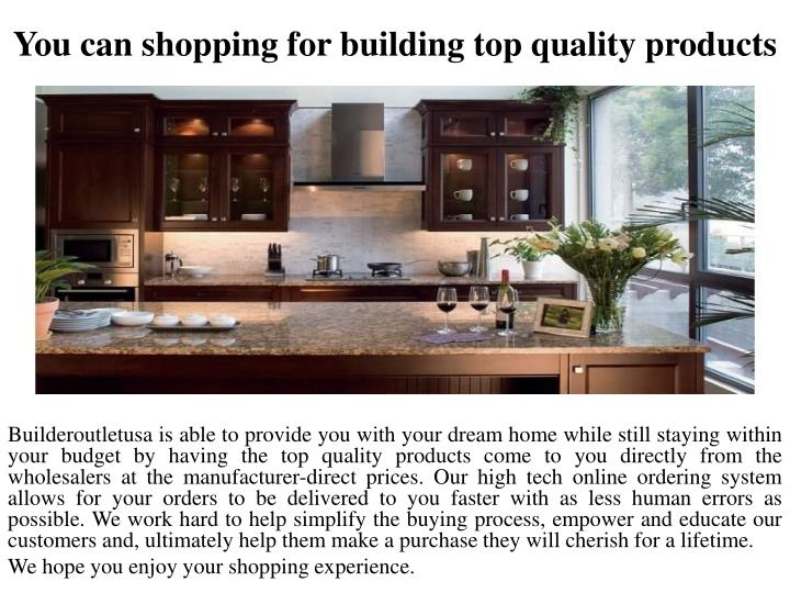 you can shopping for building top quality products n.