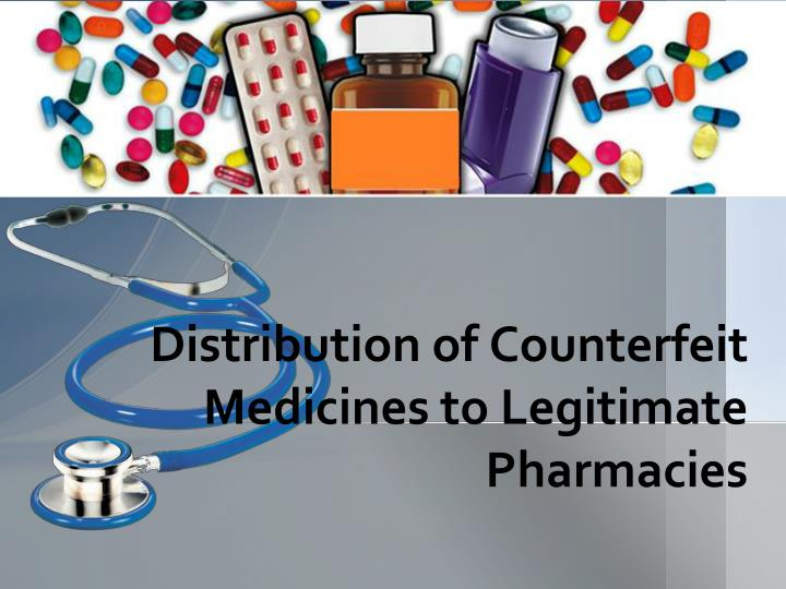 distribution of counterfeit medicines to legitimate pharmacies n.