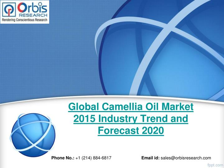 global camellia oil market 2015 industry trend and forecast 2020 n.