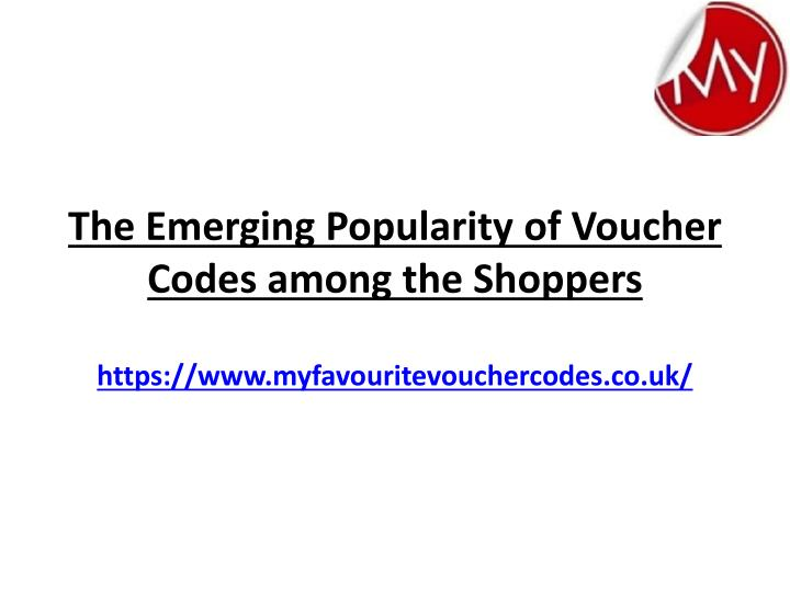the emerging popularity of voucher codes among the shoppers https www myfavouritevouchercodes co uk n.