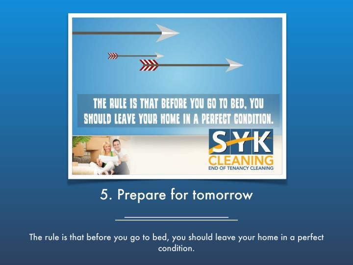 5. Prepare for tomorrow