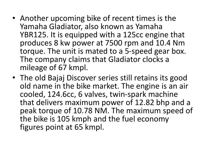 Another upcoming bike of recent times is the Yamaha Gladiator, also known as Yamaha YBR125. It is equipped with a 125cc engine that produces 8