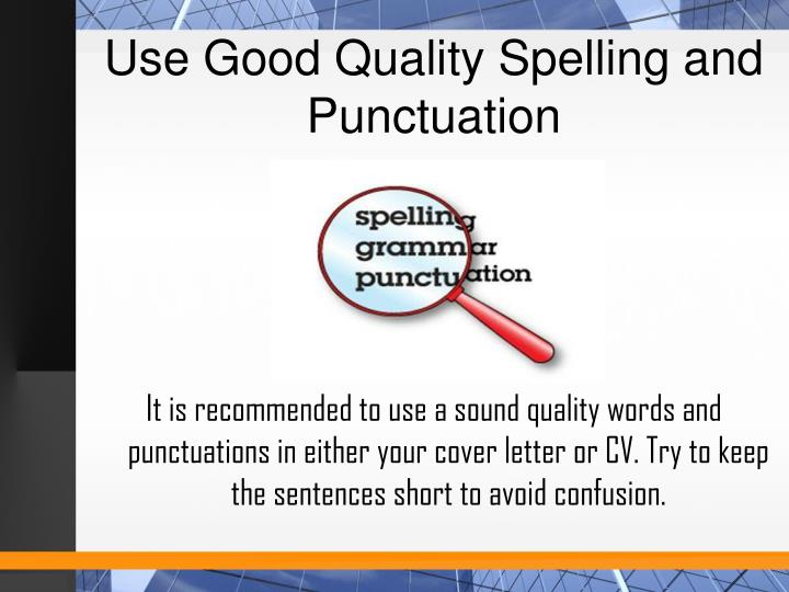 Use Good Quality Spelling and Punctuation