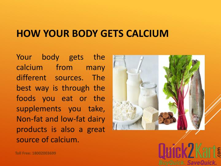 Your body gets the calcium from many different sources. The  best