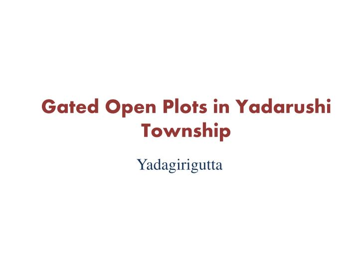 gated open plots in yadarushi township n.