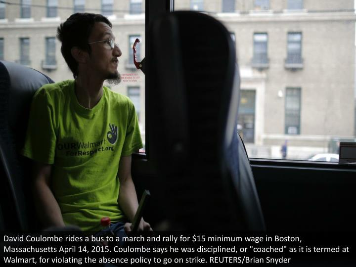 "David Coulombe rides a bus to a march and rally for $15 minimum wage in Boston, Massachusetts April 14, 2015. Coulombe says he was disciplined, or ""coached"" as it is termed at Walmart, for violating the absence policy to go on strike. REUTERS/Brian Snyder"