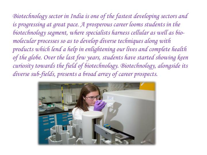 Biotechnology sector in India is one of the fastest developing sectors and