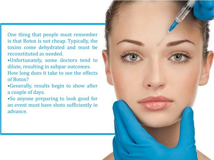 One thing that people must remember is that Botox is not cheap. Typically, the toxins come dehydrated and must be reconstituted as needed.