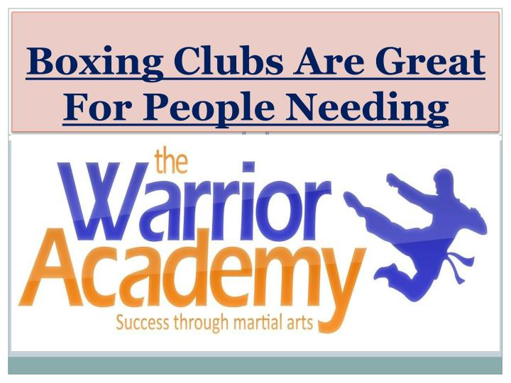 boxing clubs are great for people needing n.