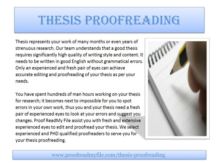 proofreading of thesis Basic grammar: when proofreading for basic grammar, we copy edit for such word-level problems as wrong use of articles and word choice by comparison, our dissertation editing service addresses these plus issues of logic, style, and.