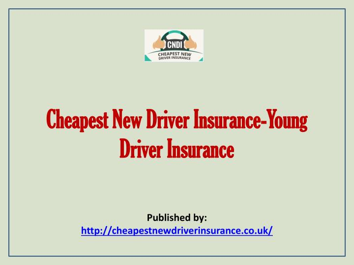 cheapest new driver insurance young driver insurance n.