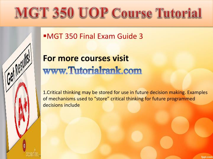 mgt 350 week 3 Solved final exam of mgt 350 all answers are 100% correct a+ tutorial for best mgt 350 final exam preparation.