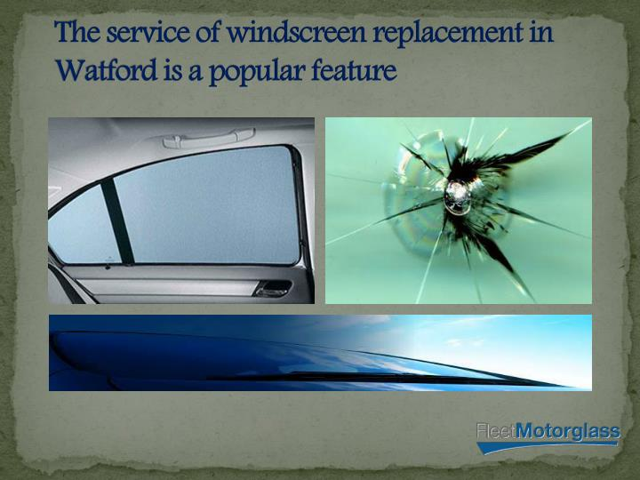 the service of windscreen replacement in watford is a popular feature n.