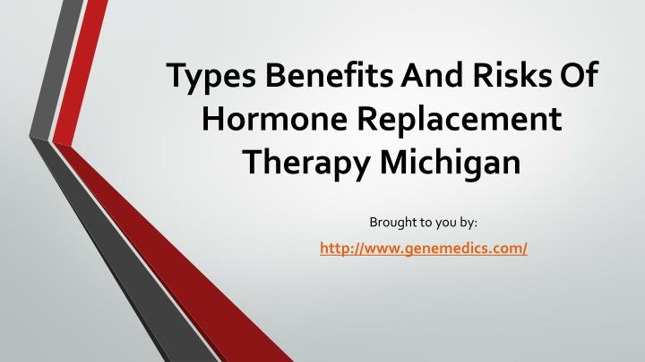 types benefits and risks of hormone replacement therapy michigan n.
