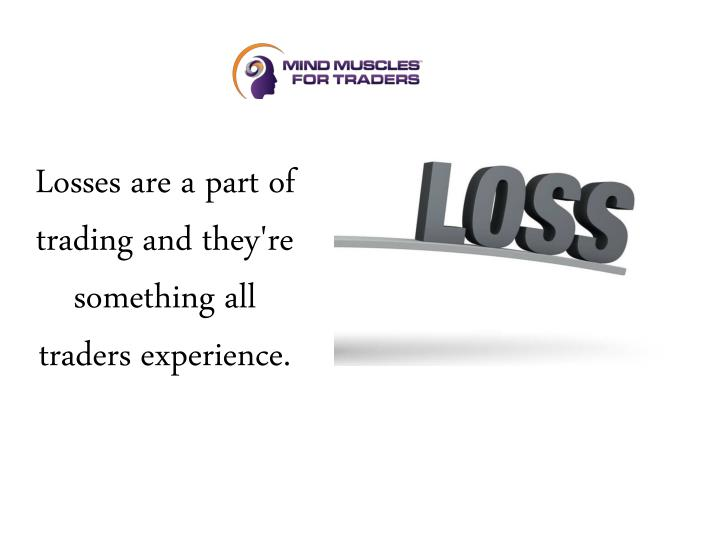 Losses are a part of trading and they're something all traders experience.