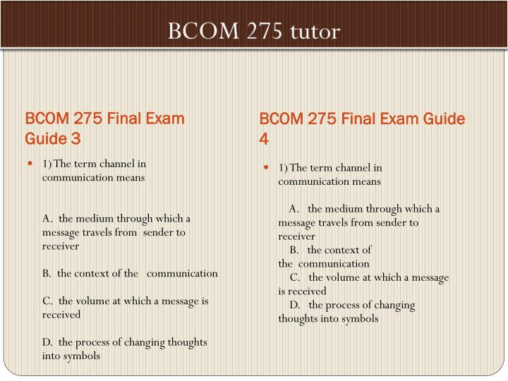 bcom 275 all class assignments and Bcom 275 final exam 1) in which of the following communication activities do people spend the greatest percent of their day 2) the message refers to which of the following.
