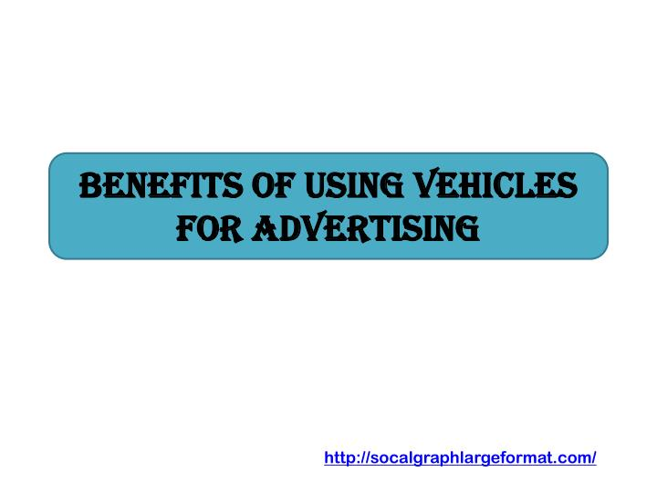 Benefits of using vehicles for advertising