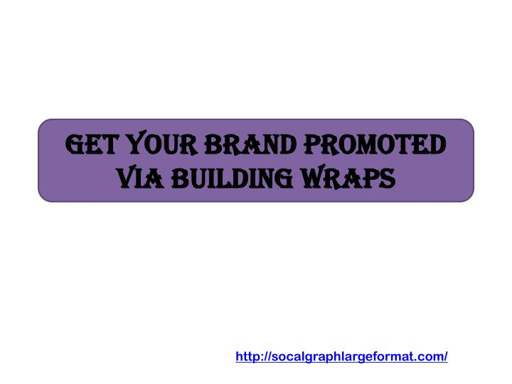 get your brand promoted via building wraps n.