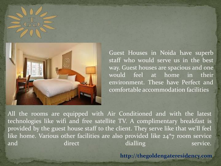 Guest Houses in Noida have superb staff who would serve us in the best way. Guest houses are spaciou...