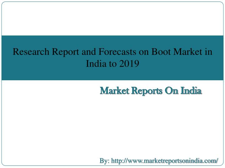 Research Report and Forecasts on Boot Market in India to 2019