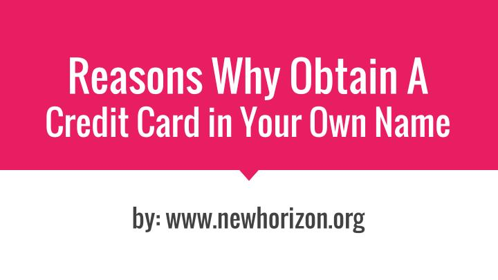 reasons why obtain a credit card in your own name n.