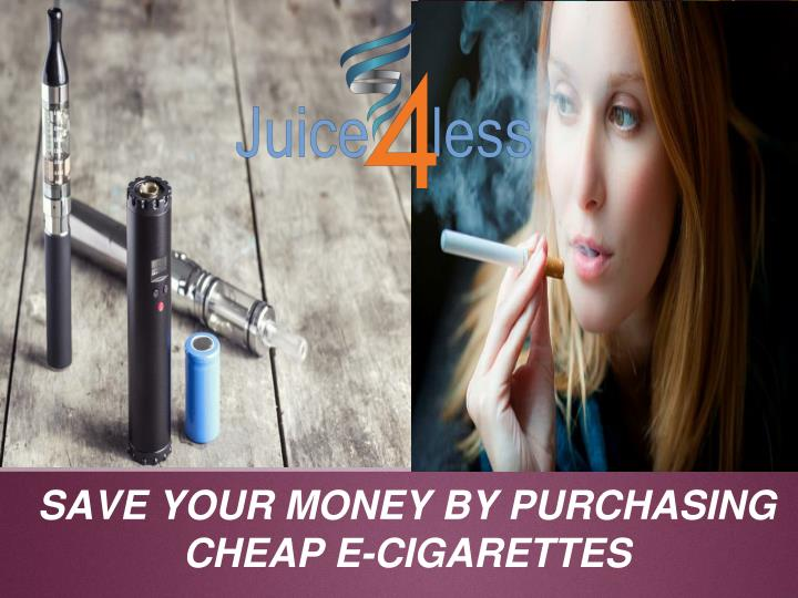 save your money by purchasing cheap e cigarettes n.