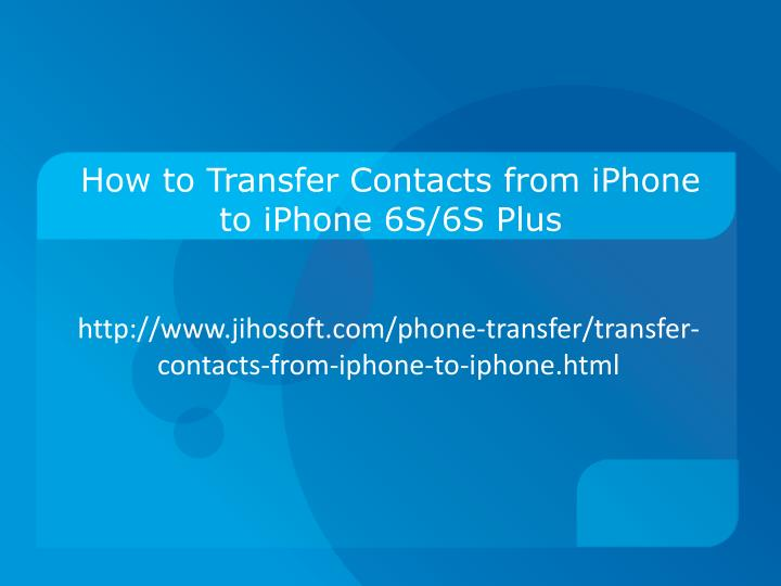 How to transfer contacts from iphone to iphone 6s 6s plus