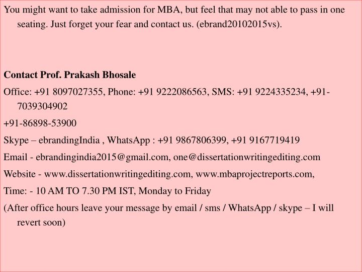 You might want to take admission for MBA, but feel that may not able to pass in one seating. Just fo...