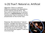 is 3 true natural vs artificial
