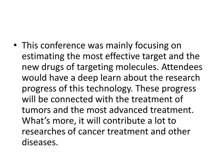 This conference was mainly focusing on estimating the most effective target and the new drugs of tar...