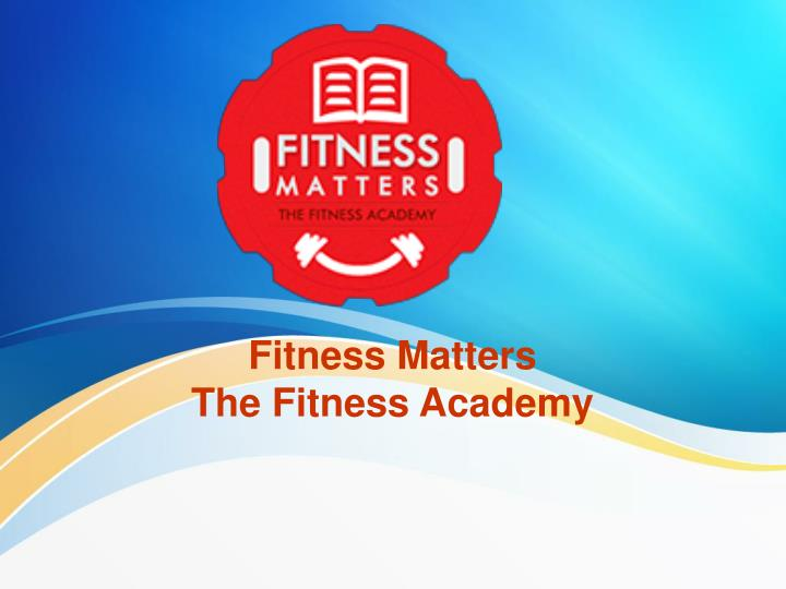 fitness matters the fitness academy n.