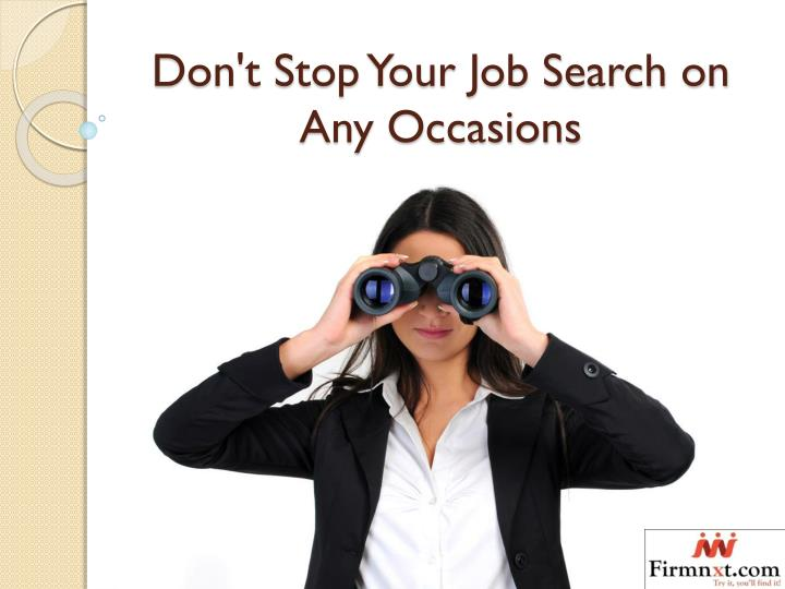 don t stop your job search on any occasions n.