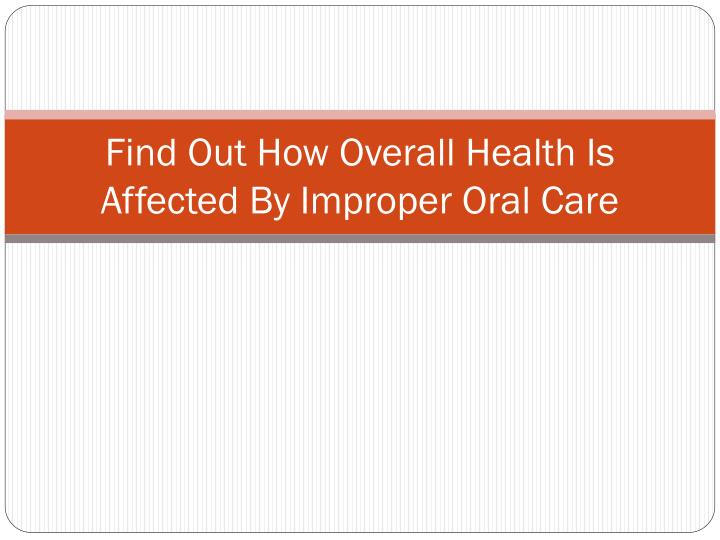 find out how overall health is affected by improper oral care n.
