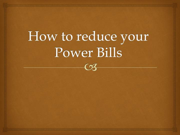 how to reduce your power bills n.