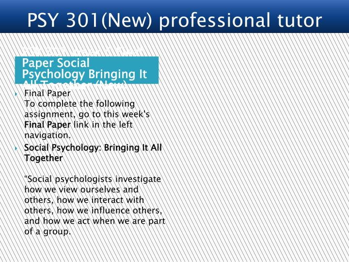 ashford psy 301 final paper Ashford psy 301 entire course - social psychology question # 00003887 psy 301 week 1 dq1 the final paper must be eight to ten pages in length.