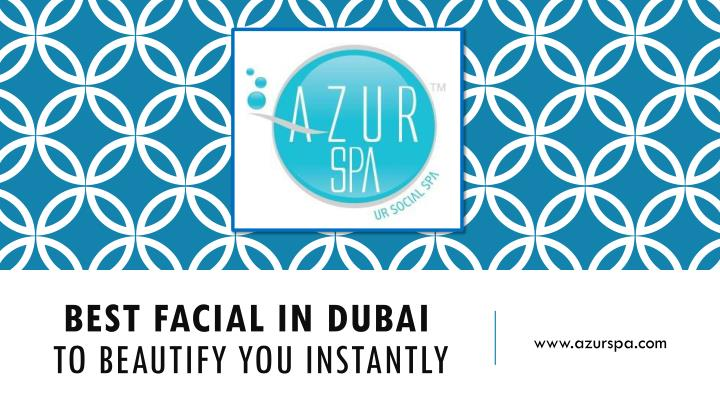 best facial in dubai to beautify you instantly n.