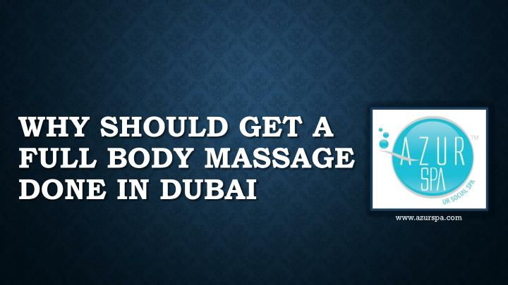 why should get a full body massage done in dubai n.