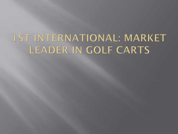 1st international market leader in golf carts n.