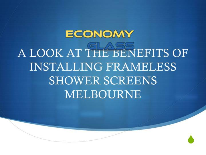 a look at the benefits of installing frameless shower screens melbourne n.