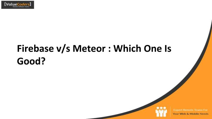 firebase v s meteor which one is good