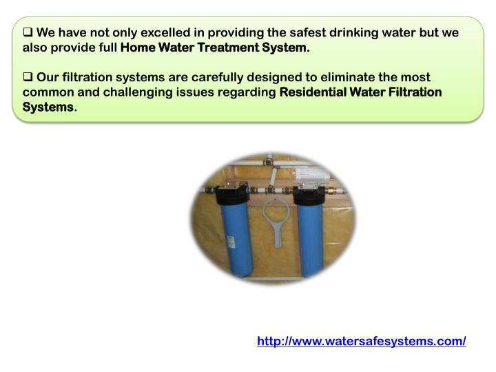 We have not only excelled in providing the safest drinking water but we also provide full