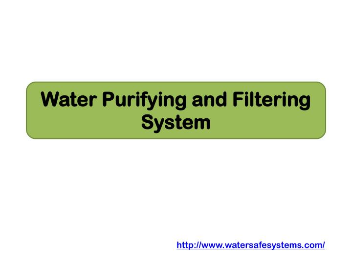 Water purifying and filtering system